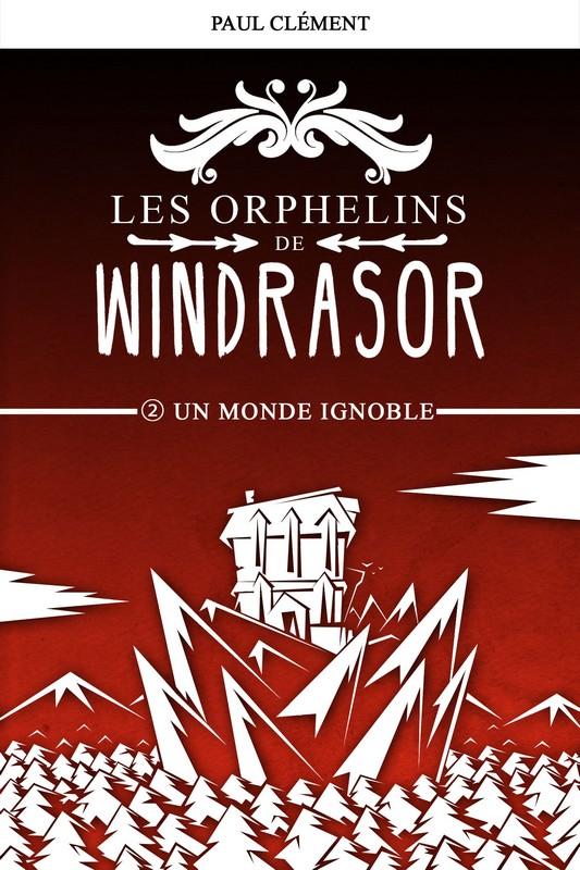 Couverture : Un Monde Ignoble (Les Orphelins de Windrasor épisode 2)